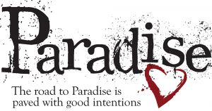 [Paradise: The road to paradise is paved with good intentions. This is written in black with a spray pattern coming off the letters. There's also a red heart.]